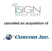 iSign Media Solutions Inc. cancelled an acquisition of Coxcom Inc.