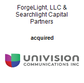 Searchlight Capital Partners, ForgeLight, LLC acquired Univision Communications Inc.
