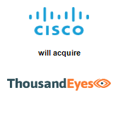 Cisco Systems, Inc. will acquire ThousandEyes Inc.