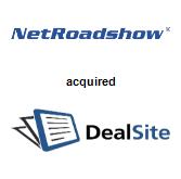 NetRoadshow, Inc. acquired DealSite Inc.