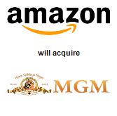 Amazon.com, Inc. will acquire Metro-Goldwyn-Mayer Studios